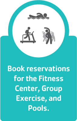 Book reservations for the Fitness Center, Group Exercise and Pools.